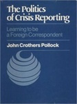 The Politics Of Crisis Reporting: Learning To Be A Foreign Correspondent