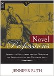 Novel Professions: Interested Disinterest And The Making Of The Professional In The Victorian Novel