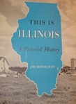This Is Illinois: A Pictorial History