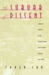The Suburb Of Dissent: Cultural Politics In The United States And Canada During The 1930s