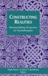 Constructing Realities: Meaning-Making Perspectives For Psychotherapists