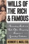 Wills Of The Rich And Famous: A Fascinating Look At The Rich, Often Surprising Legacies Of Yesterday's Celebrities