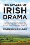 The Spaces Of Irish Drama: Stage And Place In Contemporary Plays by Helen Lojek , 1966