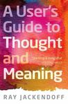A User's Guide To Thought And Meaning by Ray S. Jackendoff , 1965
